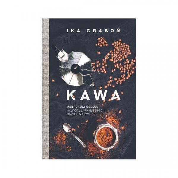 Kawa: Instrukcja obsługi najpopularniejszego napoju na świecie - Ika Graboń